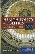 Health policy and politics : a nurse's guide