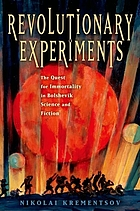 Revolutionary experiments : the quest for immortality in Bolshevik science and fiction