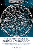 Chinese astrology : the most comprehensive study of the subject ever published in the English languae