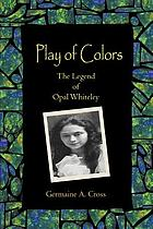 Play of colors : the legend of Opal Whiteley