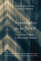 Spirituality for the sent : casting a new vision for the missional church