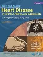 Moss and Adams' heart disease in infants, children, and adolescents : including the fetus and young adult.