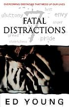 Fatal distractions : overcoming obstacles that mess up our lives