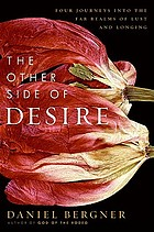 The other side of desire : four journeys into the far realms of lust and longing