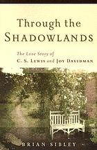 Through the shadowlands : the love story of C.S. Lewis and Joy Davidman