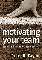 Motivating your team : coaching for performance in schools