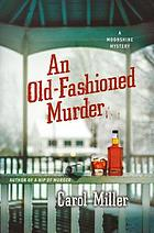 Old-Fashioned Murder, An : a Moonshine Mystery