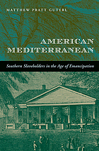 American Mediterranean : Southern slaveholders in the age of emancipation