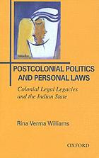 Postcolonial politics and personal laws : colonial legal legacies and the Indian state