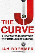 The J curve : a new way to understand why nations rise and fall