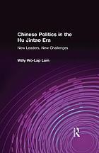 Chinese politics in the Hu Jintao era : new leaders, new challenges