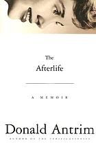The afterlife : a memoir