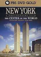New York. : Episode eight, The center of the world, 1946-2003 a documentary film
