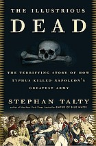 The illustrious dead : the terrifying story of how typhus killed Napoleon's greatest army