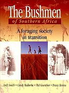 The Bushmen of southern Africa : a foraging society in transition
