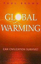 Global warming : can civilization survive?
