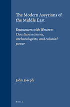 The modern Assyrians of the Middle East : encounters with Western Christian missions, archaeologists, and colonial powers