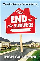 The end of the suburbs : where the American dream is moving