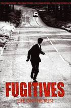 Fugitives : life on the run