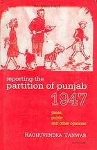Reporting the partition of Punjab, 1947 : press, public, and other opinions