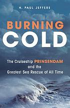 Burning cold : the cruise ship Prinsendam and the greatest sea rescue of all time