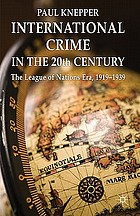 International crime in the 20th century : the League of Nations era, 1919-1939