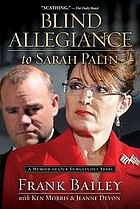 Blind allegiance to Sarah Palin : a memoir of our tumultuous years