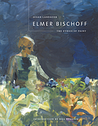 Elmer Bischoff : the ethics of paint