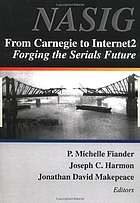 From Carnegie to Internet2 : forging the serials future : proceedings of the North American Serials Interest Group, Inc. : 14th annual conference, June 10-13, 1999, Carnegie Mellon University, Pittsburgh, Pennsylvania