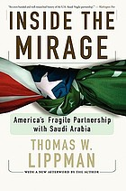 Inside the mirage : America's fragile partnership with Saudi Arabia