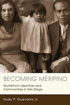 Becoming Mexipino : multiethnic identities and communities in San Diego