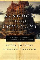 Kingdom through covenant : a biblical-theological understanding of the covenants