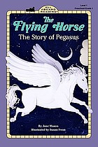 The flying horse : the story of Pegasus