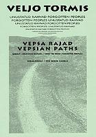 Vepsa rajad : viies osa sarjast Unustatud rahvad : tsükkel vepsa rahvalaule segakoorile = Vepsian paths : the fifth part of the series Forgotten peoples : a cycle of Vepsian folk songs for mixed chorus