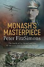 Monash's masterpiece : the battle of Le Hamel and the 93 minutes that changed the world