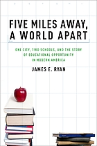 Five miles away, a world apart : one city, two schools, and the story of educational opportunity in modern America