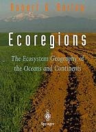 Ecoregions : the ecosystem geography of the oceans and continents