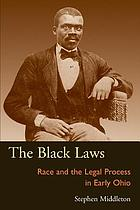 The Black laws : race and the legal process in early Ohio