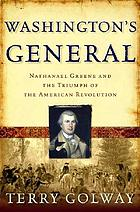 Washington's general : Nathanael Greene and the triumph of the American Revolution