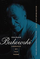 Charles Bukowski : absence of the hero : uncollected stories and essays, volume 2: 1946-1992