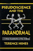 Pseudoscience and the paranormal : a critical examination of the evidence