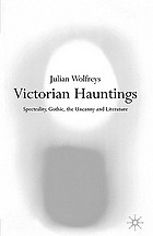 Victorian hauntings : spectrality, Gothic, the uncanny and literature