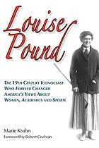 Louise Pound : the 19th century iconoclast who forever changed America's views on women, academics, and sports