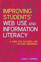 Improving students' web use and information literacy : a guide for teachers and teacher librarians
