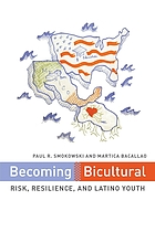 Becoming bicultural : risk, resilience, and Latino youth