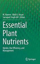 Essential plant nutrients : uptake, use efficiency, and management