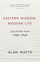 Eastern wisdom, modern life : collected talks, 1960-1969