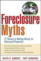 Foreclosure myths : 77 secrets to saving thousands on distressed properties!