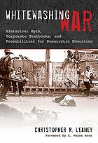 Whitewashing war : historical myth, corporate textbooks, and possibilities for democratic education