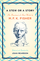 A stew or a story : an assortment of short works by M.F.K. Fisher